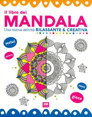 copertina Il libro dei mandala. Una nuova attività rilassante & creativa. Ediz. a colori