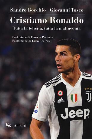 copertina Cristiano Ronaldo. Tutta la felicità, tutta la malinconia