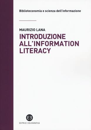 copertina Introduzione all'information literacy. Storia, modelli, pratiche