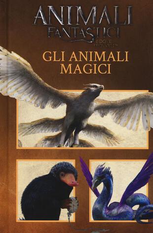 copertina Animali fantastici e dove trovarli. Gli animali magici. Ediz. a colori
