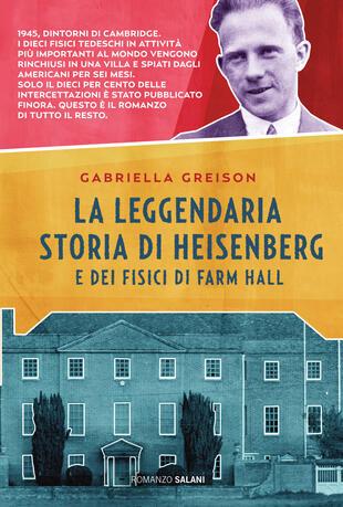 copertina La leggendaria storia di Heisenberg e dei fisici di Farm Hall
