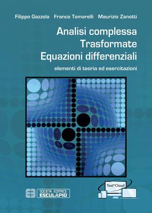 copertina Analisi complessa trasformate equazioni differenziali. Elementi di teoria ed esercitazioni. Con Contenuto digitale per accesso on line