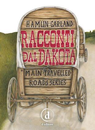 copertina Racconti dal Dakota. Main-travelled roads series. Ediz. integrale