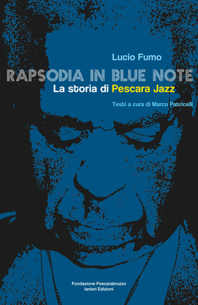 Rapsodia in blue note. La storia di Pescara Jazz