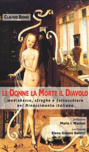 copertina Le donne, la morte, il diavolo. Medichesse, streghe e fattucchiere nel Rinascimento italiano