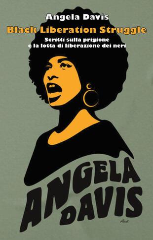 copertina Black liberation struggle. Scritti sulla prigione e la lotta di liberazione dei neri
