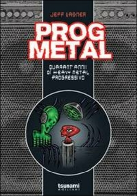 Prog metal. Quarant'anni di heavy metal progressivo