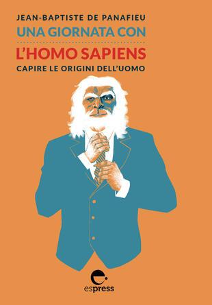 copertina Una giornata con l'homo sapiens. Capire le origini dell'uomo