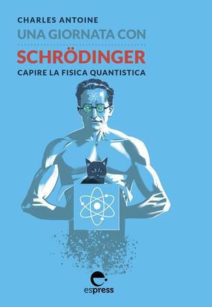 copertina Una giornata con Schrödinger. Capire la fisica quantistica