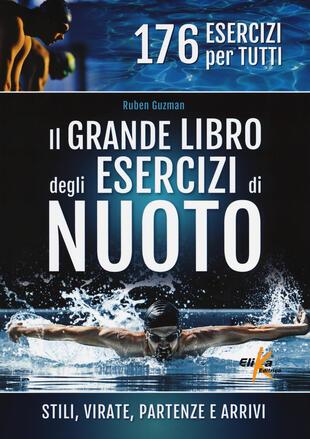 copertina Il grande libro degli esercizi di nuoto. Stili, virate, partenze e arrivi. 176 esercizi per tutti