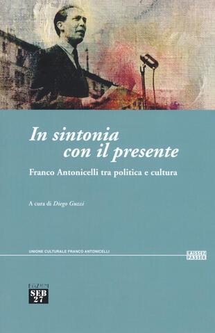 copertina In sintonia con il presente. Franco Antonicelli tra politica e cultura