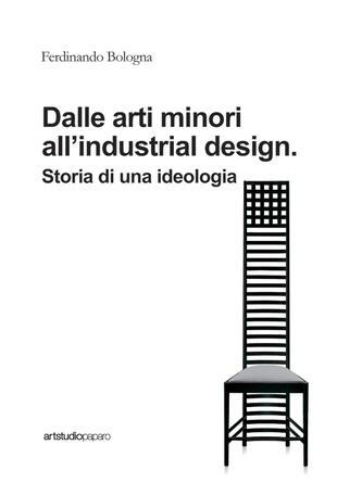 copertina Dalle arti minori all'industrial design. Storia di una ideologia