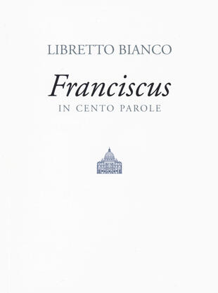 copertina Libretto bianco. Franciscus in 100 parole