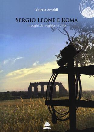 copertina Sergio Leone e Roma. I luoghi del regista in città