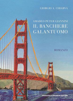 copertina Amadeo Peter Giannini, il banchiere galantuomo