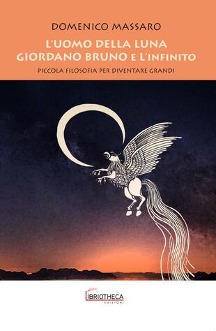 copertina L' uomo della luna. Giordano Bruno e l'infinito. Piccola filosofia per diventare grandi