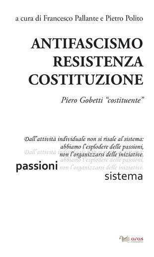 copertina Antifascismo, resistenza, costituzione. Piero Gobetti «costituente»