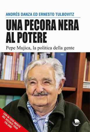copertina Una pecora nera al potere. Pepe Mujica, la politica della gente