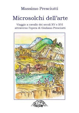 copertina Microsolchi dell'arte. Viaggio a cavallo dei secoli XV e XVI attraverso l'opera di Giuliano Presciutti